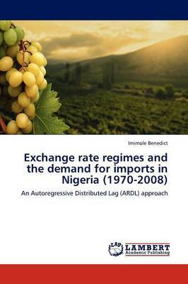 Exchange Rate Regimes and the Demand for Imports in Nigeria (1970-2008)