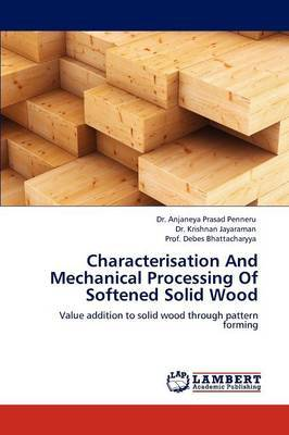 Characterisation and Mechanical Processing of Softened Solid Wood