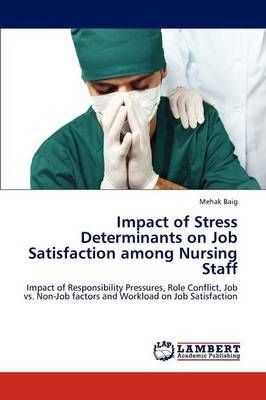 Impact of Stress Determinants on Job Satisfaction Among Nursing Staff