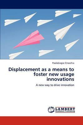 Displacement as a Means to Foster New Usage Innovations