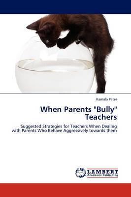 When Parents  Bully  Teachers