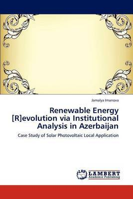 Renewable Energy [R]evolution Via Institutional Analysis in Azerbaijan