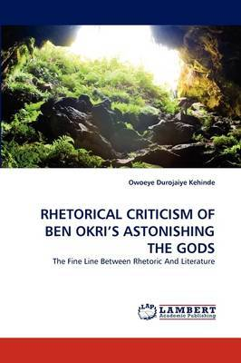 Rhetorical Criticism of Ben Okri's Astonishing the Gods