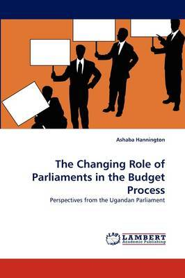 The Changing Role of Parliaments in the Budget Process