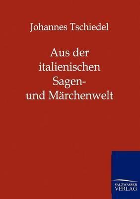 Aus Der Italienischen Sagen- Und Marchenwelt
