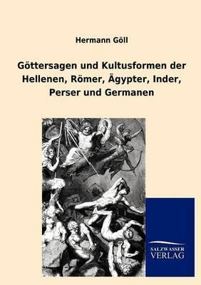 G Ttersagen Und Kultusformen Der Hellenen, R Mer, Gypter, Inder, Perser Und Germanen
