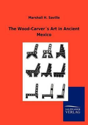 The Wood-Carver S Art in Ancient Mexico