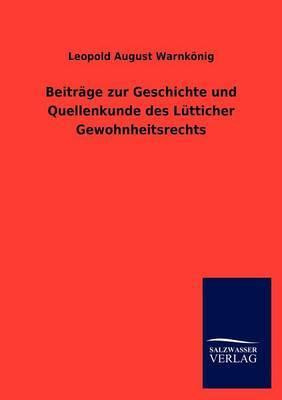 Beitr GE Zur Geschichte Und Quellenkunde Des L Tticher Gewohnheitsrechts