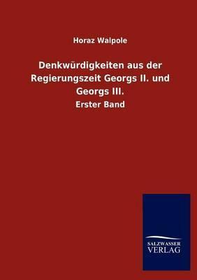 Denkw Rdigkeiten Aus Der Regierungszeit Georgs II. Und Georgs III.