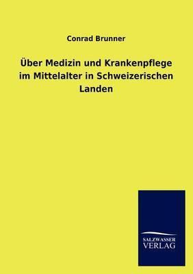 Ber Medizin Und Krankenpflege Im Mittelalter in Schweizerischen Landen