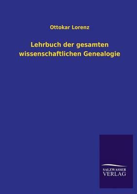 Lehrbuch Der Gesamten Wissenschaftlichen Genealogie