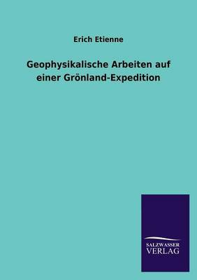 Geophysikalische Arbeiten Auf Einer Gronland-Expedition