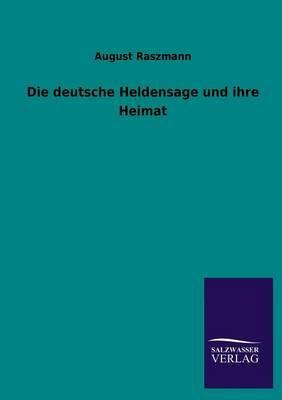 Die Deutsche Heldensage Und Ihre Heimat