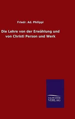 Die Lehre Von Der Erwahlung Und Von Christi Person Und Werk