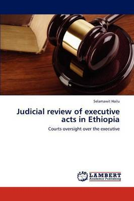 Judicial Review of Executive Acts in Ethiopia