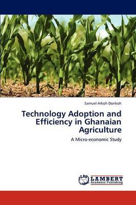 Technology Adoption and Efficiency in Ghanaian Agriculture
