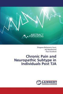 Chronic Pain and Neuropathic Subtype in Individuals Post Tja