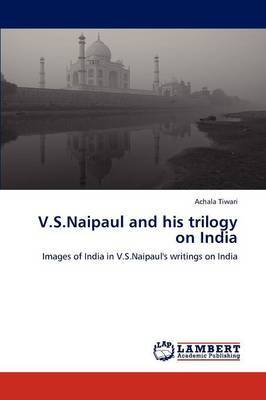 V.S.Naipaul and His Trilogy on India