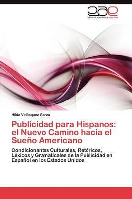 Publicidad Para Hispanos: El Nuevo Camino Hacia El Sueno Americano