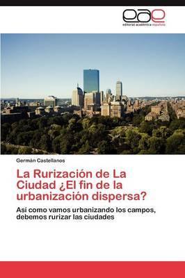 La Rurizacion de La Ciudad El Fin de La Urbanizacion Dispersa?