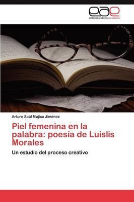 Piel Femenina En La Palabra: Poesia de Luislis Morales