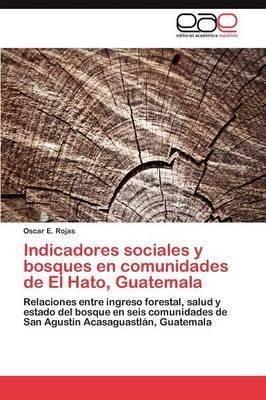 Indicadores Sociales y Bosques En Comunidades de El Hato, Guatemala