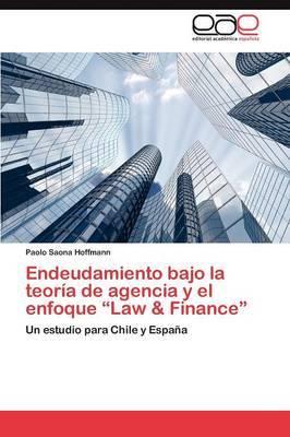Endeudamiento Bajo La Teoria de Agencia y El Enfoque Law & Finance