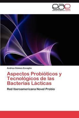 Aspectos Probioticos y Tecnologicos de Las Bacterias Lacticas