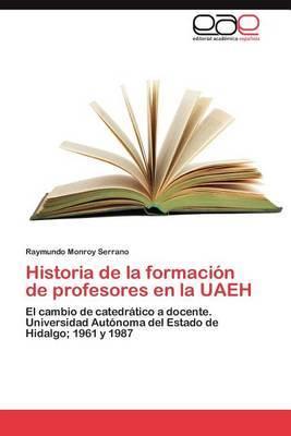 Historia de La Formacion de Profesores En La Uaeh