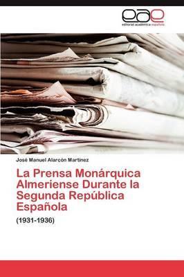 La Prensa Monarquica Almeriense Durante La Segunda Republica Espanola