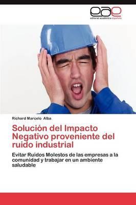 Solucion del Impacto Negativo Proveniente del Ruido Industrial