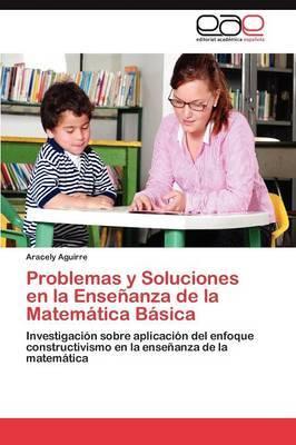 Problemas y Soluciones En La Ensenanza de La Matematica Basica
