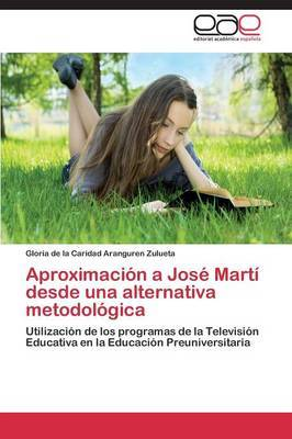 Aproximacion a Jose Marti Desde Una Alternativa Metodologica