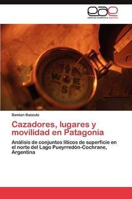 Cazadores, Lugares y Movilidad En Patagonia
