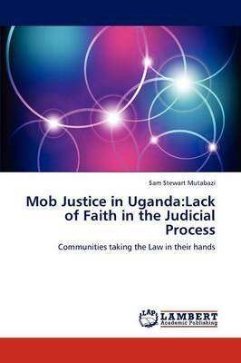 Mob Justice in Uganda: Lack of Faith in the Judicial Process