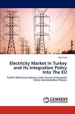 Electricity Market in Turkey and Its Integration Policy Into the Eu