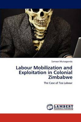 Labour Mobilization and Exploitation in Colonial Zimbabwe