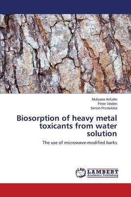 Biosorption of Heavy Metal Toxicants from Water Solution