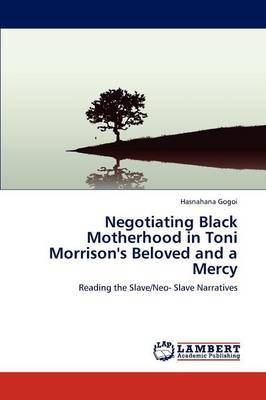 Negotiating Black Motherhood in Toni Morrison's Beloved and a Mercy