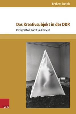 Das Kreativsubjekt in Der Ddr: Performative Kunst Im Kontext