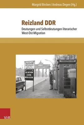Reizland Ddr: Deutungen Und Selbstdeutungen Literarischer West-Ost-Migration