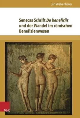 Senecas Schrift de Beneficiis Und Der Wandel Im Romischen Benefizienwesen