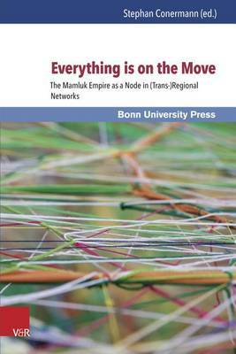 Everything is on the Move: The Mamluk Empire as a Node in (Trans- )Regional Networks