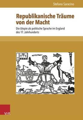 Republikanische Traume Von Der Macht: Die Utopie ALS Politische Sprache Im England Des 17. Jahrhunderts