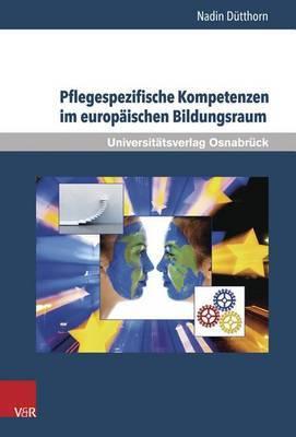 Pflegespezifische Kompetenzen Im Europaischen Bildungsraum: Eine Empirische Studie in Den Landern Schottland, Schweiz Und Deutschland