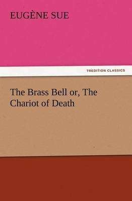The Brass Bell Or, the Chariot of Death