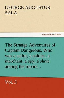 The Strange Adventures of Captain Dangerous, Vol. 3 Who Was a Sailor, a Soldier, a Merchant, a Spy, a Slave Among the Moors...