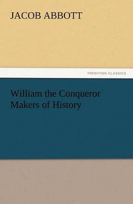 William the Conqueror Makers of History