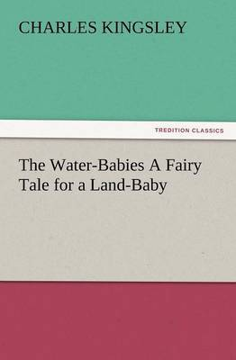 The Water-Babies a Fairy Tale for a Land-Baby
