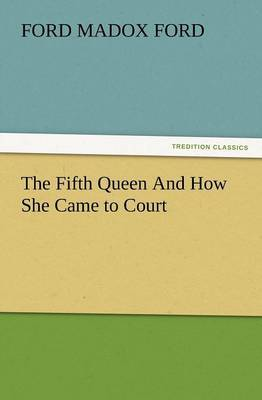 The Fifth Queen and How She Came to Court